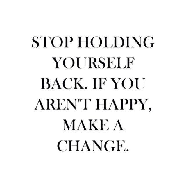 If You Arenu0027t Happy, Make A Change.