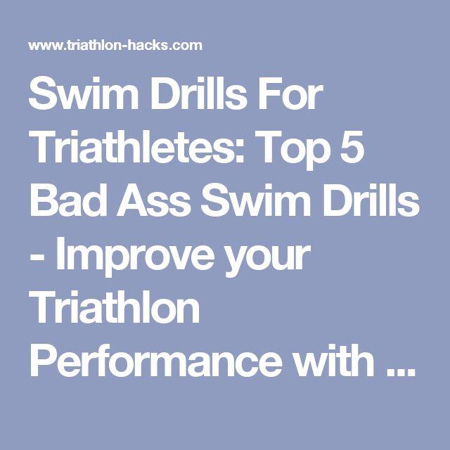 Swim Drills For Triathletes: Top 5 Bad Ass Swim Drills - Improve your Triathlon Performance with Triathlon Hacks
