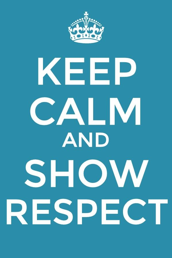 Keep Calm and Show Respect