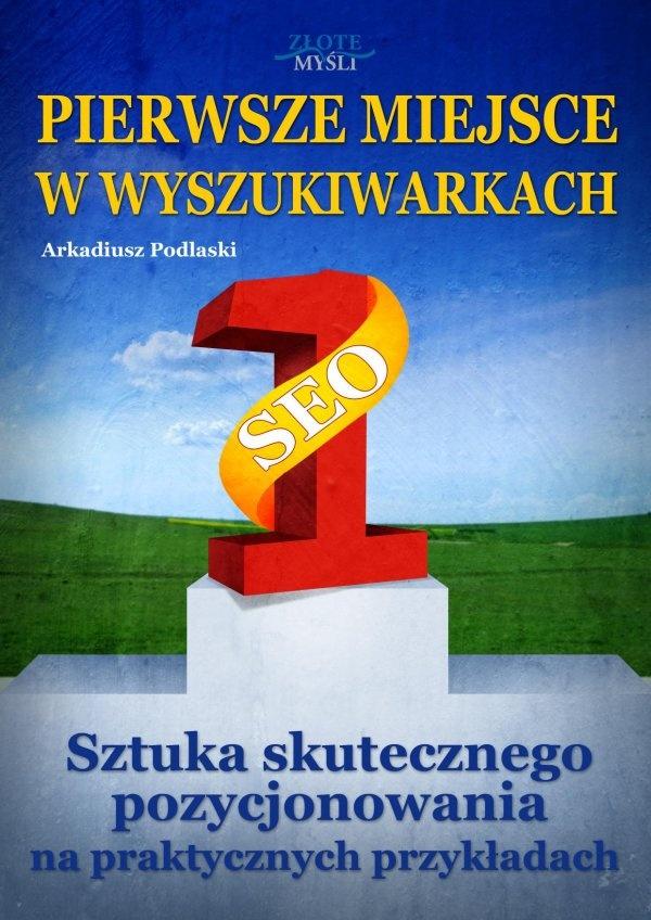 Pierwsze miejsce w wyszukiwarkach / Arkadiusz Podlaski   Kto jeszcze chce, aby jego strona przyciągnęła więcej użytkowników i zyskała na popularności?