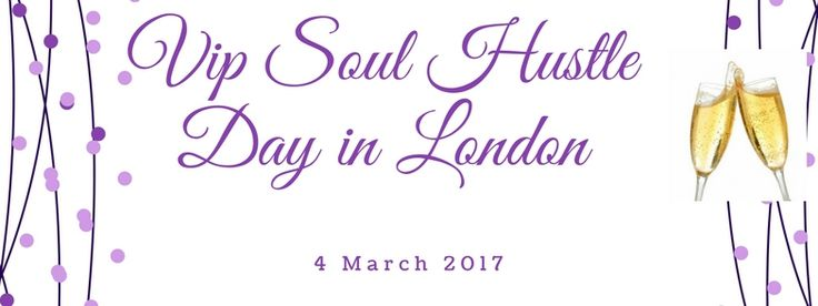 Meet me in London for you VIP Soul Hustle Day.