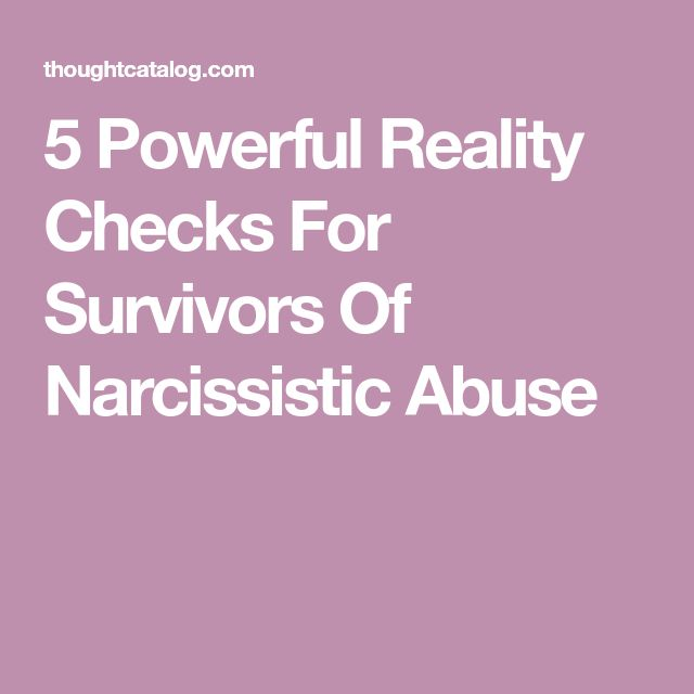 5 Powerful Reality Checks For Survivors Of Narcissistic Abuse