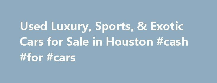 Cool Cars luxury 2017: Used Luxury, Sports, & Exotic Cars for Sale in Houston #cash #for #cars car-auto...  Car_Auto Check more at http://autoboard.pro/2017/2017/05/16/cars-luxury-2017-used-luxury-sports-exotic-cars-for-sale-in-houston-cash-for-cars-car-auto-car_auto/