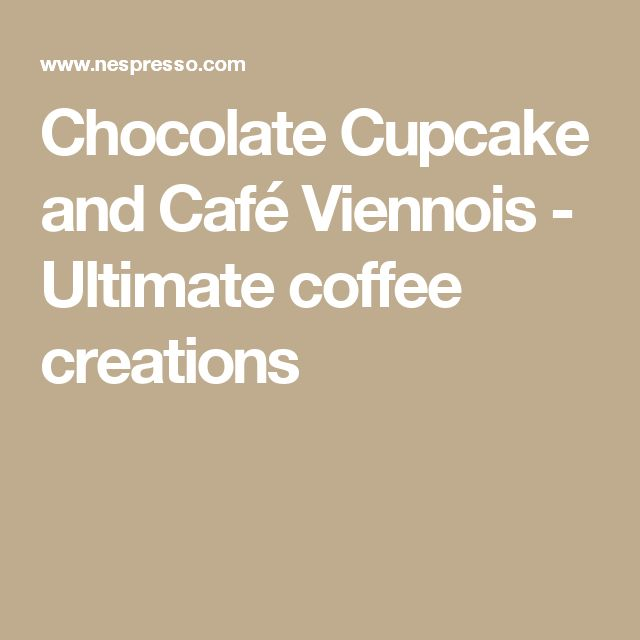Chocolate Cupcake and Café Viennois - Ultimate coffee creations