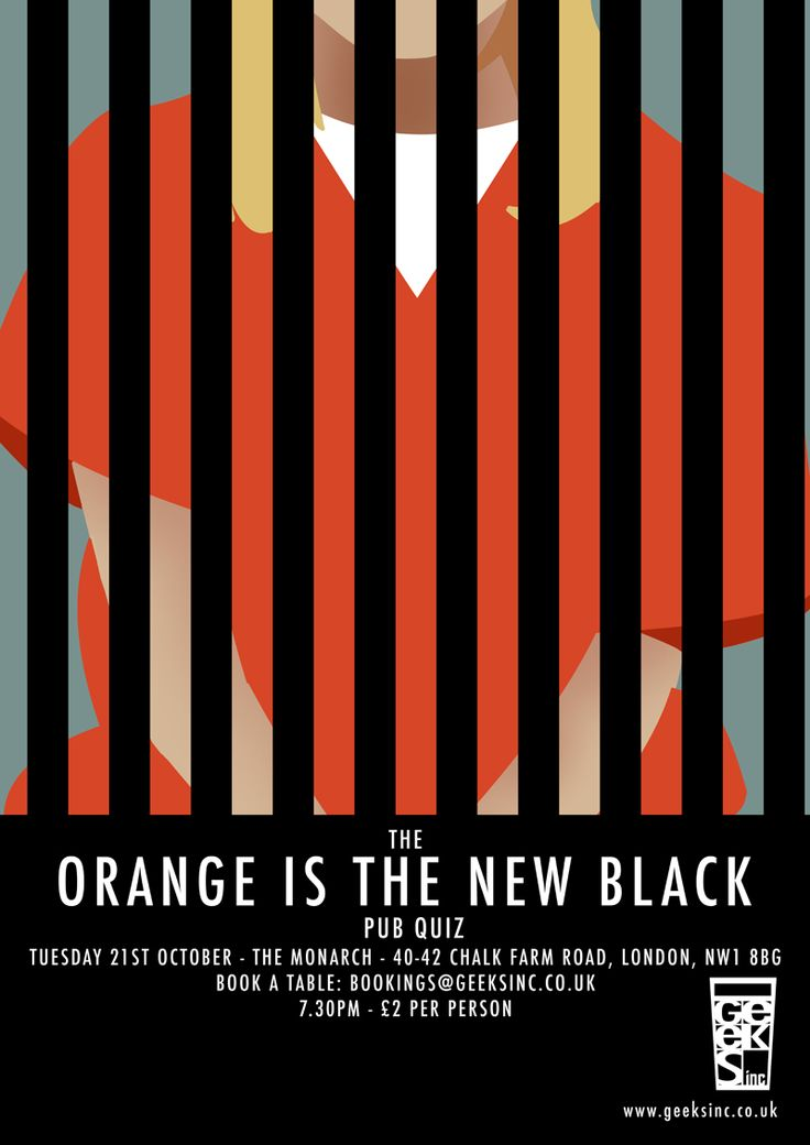 Pub Quiz: Orange Is The New Black Where: The Monarch, Camden Town When: 21st Oct 2014 Book a team: bookings@geeksinc.co.uk