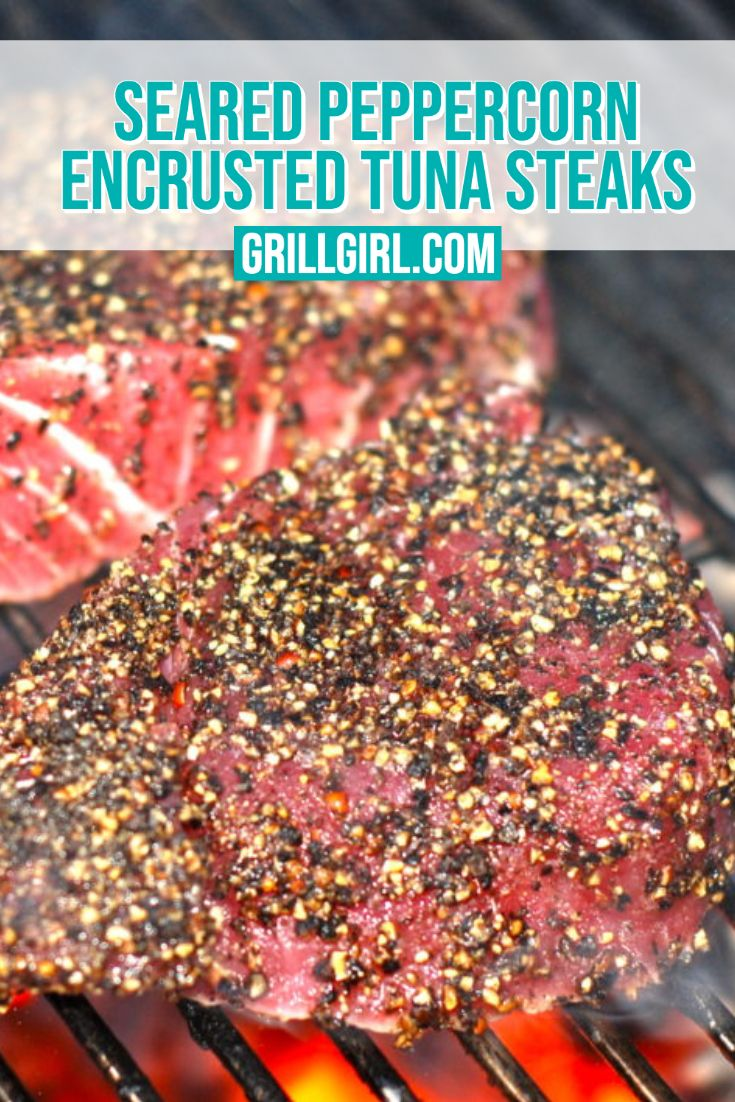 Seared Peppercorn Encrusted Tuna Steaks Grillgirl Recipe In 2020 Healthy Grilling Grilling Recipes Healthy Grilling Recipes