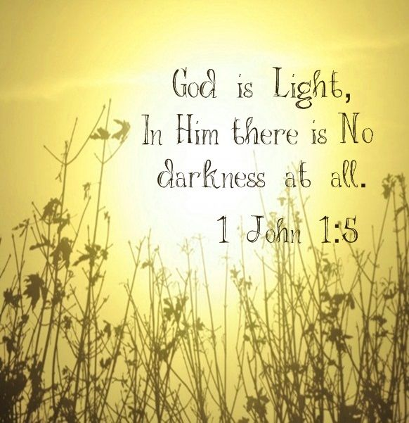 1 JOHN 1:5 This verse means a lot to me b/c often I pray that God will flood all the darkness in my life with his light .