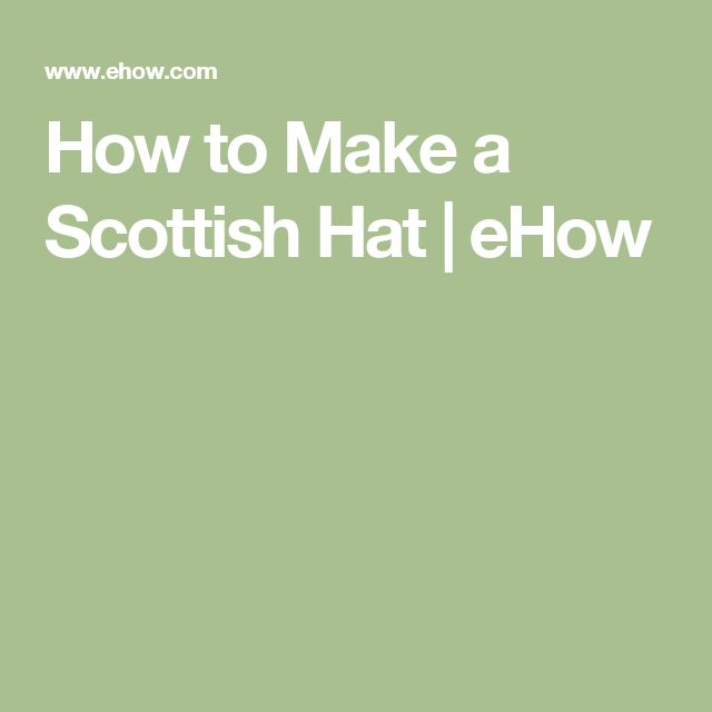 How to Make a Scottish Hat   eHow