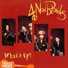 4 Non Blondes - What's Up Ukulele Chords