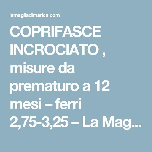 COPRIFASCE INCROCIATO , misure da prematuro a 12 mesi –  ferri 2,75-3,25 – La Maglia di Marica