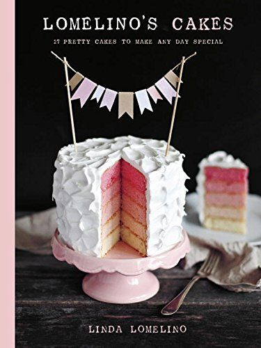 Lomelino's Cakes: 27 Pretty Cakes to Make Any Day Special by Linda Lomelino