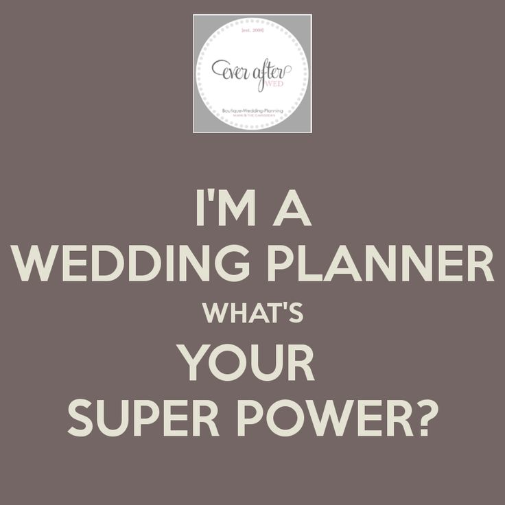 I'M A WEDDING PLANNER WHAT'S YOUR  SUPER POWER?