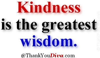 kindness quotes | Kindness thank you qoutes: Kindness is the greatest wisdom. - Author ...