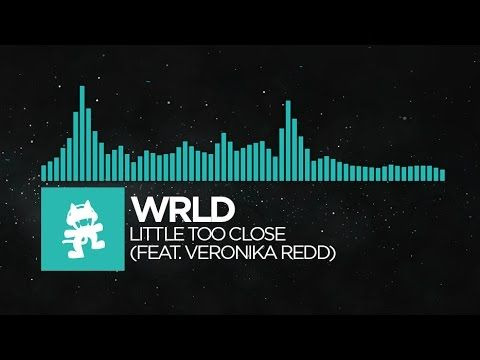 [Indie Dance] - WRLD - Little Too Close (feat. Veronika Redd) [Monstercat EP Release] - YouTube