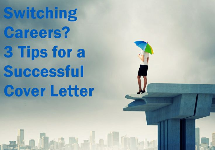 Switching Careers? 3 Tips For A Successful Cover Letter For A Career Change