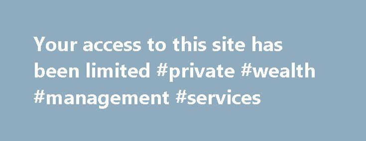 Your access to this site has been limited #private #wealth #management #services http://mississippi.remmont.com/your-access-to-this-site-has-been-limited-private-wealth-management-services/  # Your access to this site has been limited Your access to this service has been temporarily limited. Please try again in a few minutes. (HTTP response code 503) Reason: Access from your area has been temporarily limited for security reasons Important note for site admins: If you are the administrator of…