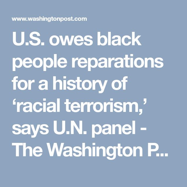 U.S. owes black people reparations for a history of 'racial terrorism,' says U.N. panel - The Washington Post