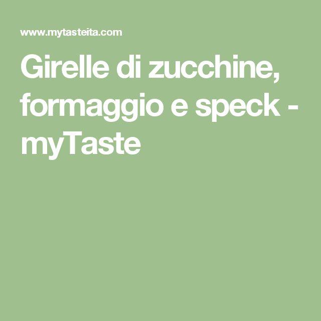 Girelle di zucchine, formaggio e speck - myTaste
