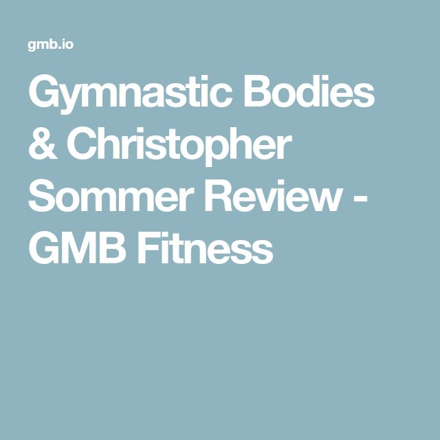 Gymnastic Bodies & Christopher Sommer Review - GMB Fitness
