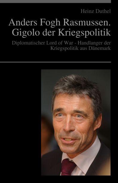 Anders Fogh Rasmussen. Der Gigolo der Kriegspolitik Diplomatischer Lord of War - Handlanger der Kriegspolitik aus Dänemark http://dld.bz/eA2mf