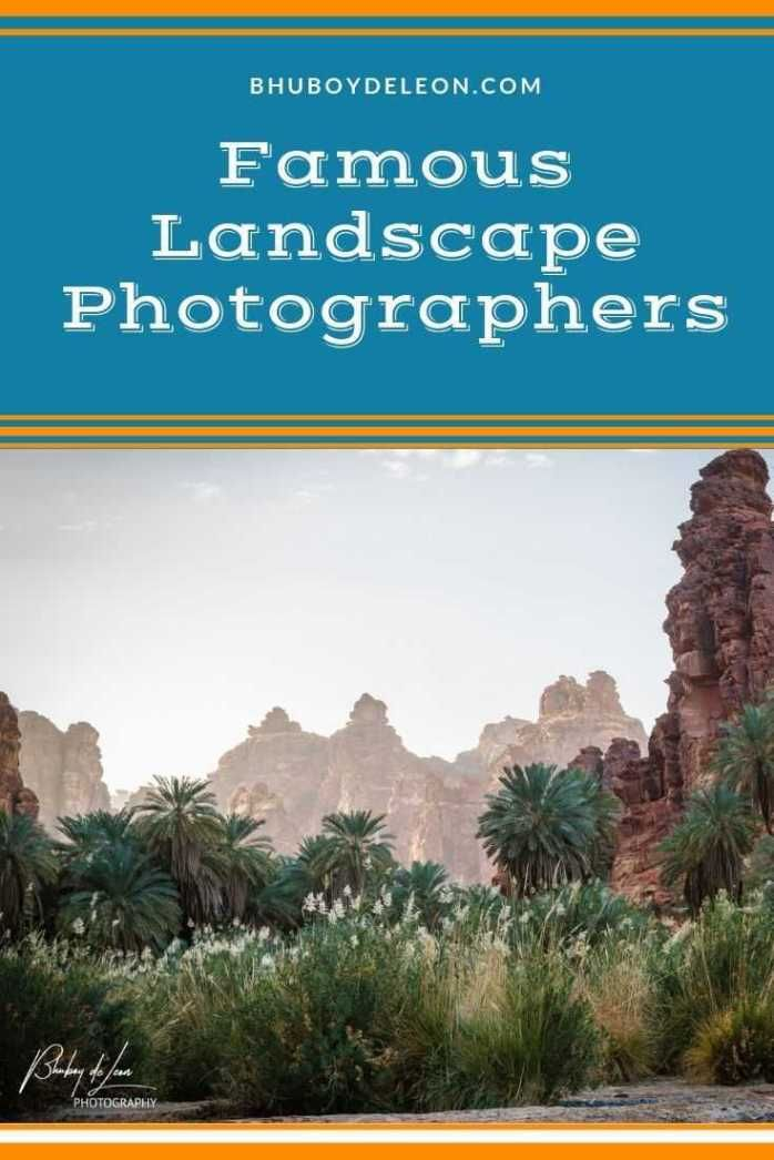 10 Of The Most Famous Landscape Photographers With Images Famous Landscape Photographers Landscape Photography Tips Landscape Photography