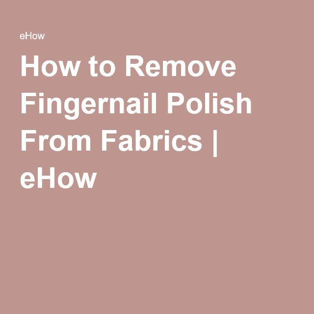 How to Remove Fingernail Polish From Fabrics | eHow