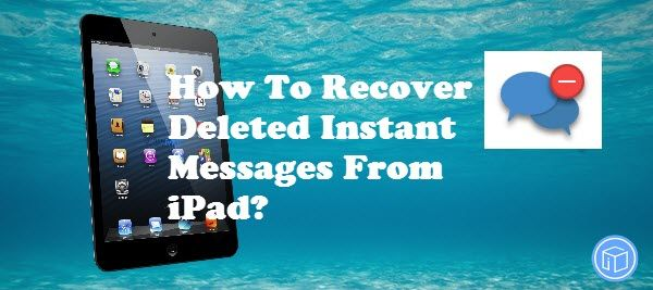 Read this tutorial to learn how to recover deleted iPad instant messages easily.