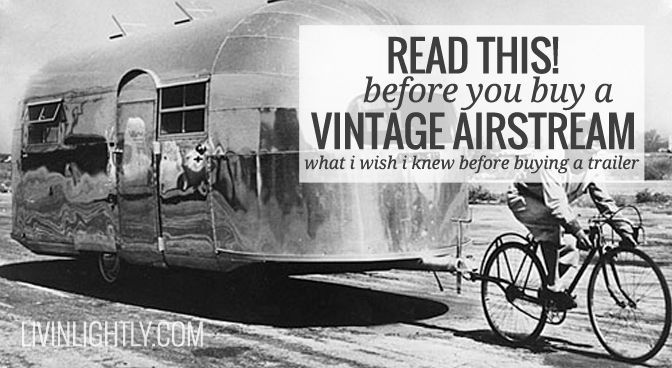 Considering buying and remodeling a Airstream or other vintage travel trailer? Read this before shopping or buying a trailer! What we learned and what we wish we knew before buying and remodeling our Vintage Airstream.
