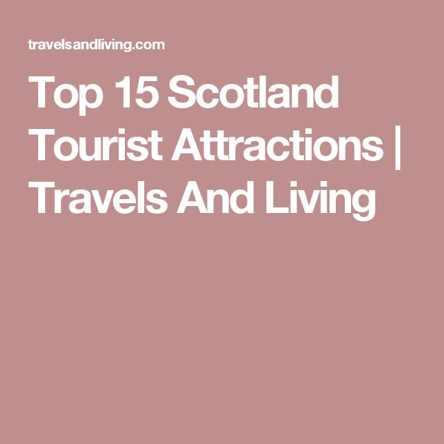 Top 15 Scotland Tourist Attractions | Travels And Living