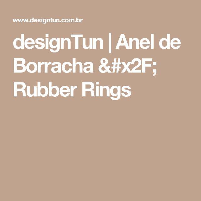 designTun | Anel de Borracha / Rubber Rings