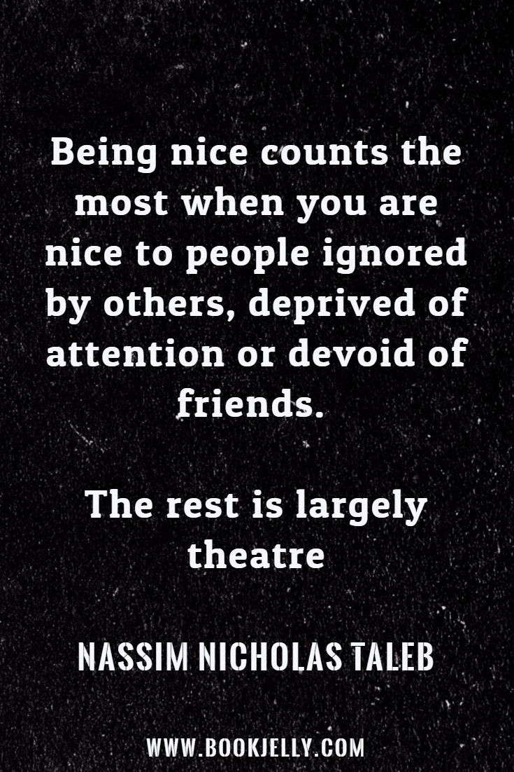 Being nice counts the most when you are nice to people ignored by others - Nassim Nicholas Taleb [735px x 1102px]