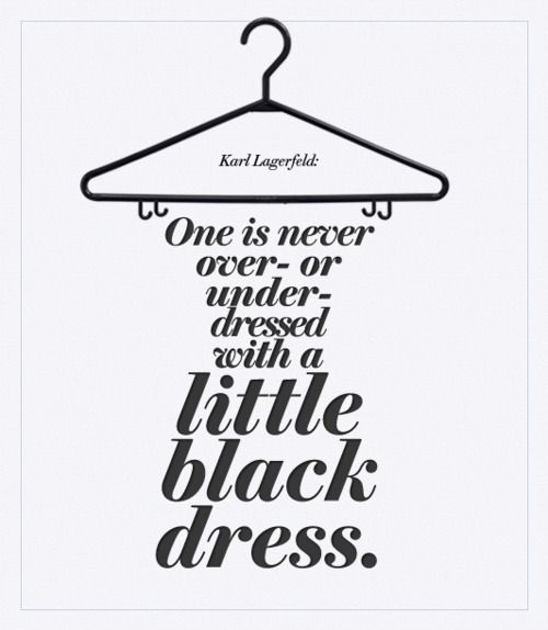 One is never over- or under-dressed with a little black dress. - Karl Lagerfeld