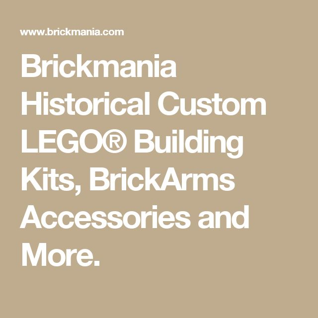 Brickmania Historical Custom LEGO® Building Kits, BrickArms Accessories and More.