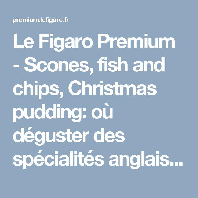 Le Figaro Premium - Scones, fish and chips, Christmas pudding: où déguster des spécialités anglaises à Paris?