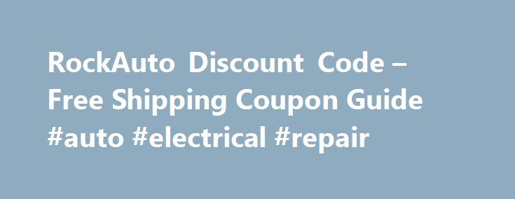 RockAuto Discount Code – Free Shipping Coupon Guide #auto #electrical #repair http://spain.remmont.com/rockauto-discount-code-free-shipping-coupon-guide-auto-electrical-repair/  #cheap auto parts free shipping # RockAuto Discount Code Free Shipping Coupon Guide Did you ever used a RockAuto discount code (RockAuto coupon code) to get a bargain for your auto parts order. Because of this company`s cheap prices, thousands of new customers turn from more popular online auto retailers, like…