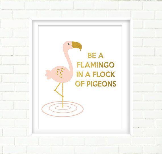 Printable Typography, Quote: 'Be a Flamingo..', Gold Print, Girl Nursery Art, Pink Gold, Digital Download, Modern, Blush,Rose, Flamingo