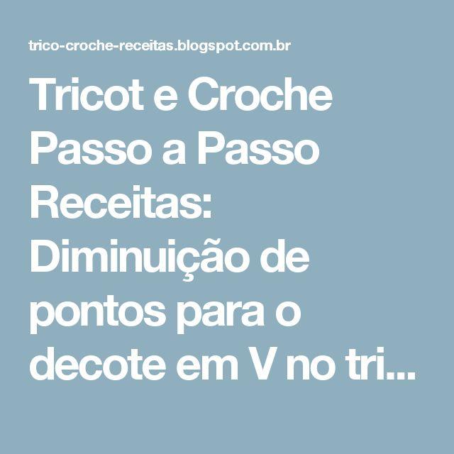 Tricot e Croche Passo a Passo Receitas: Diminuição de pontos para o decote em V no tricô.