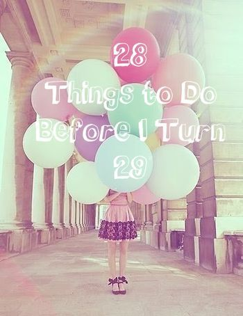 28things to do before I turn 29 . Going to make my own list, and take some from her's.
