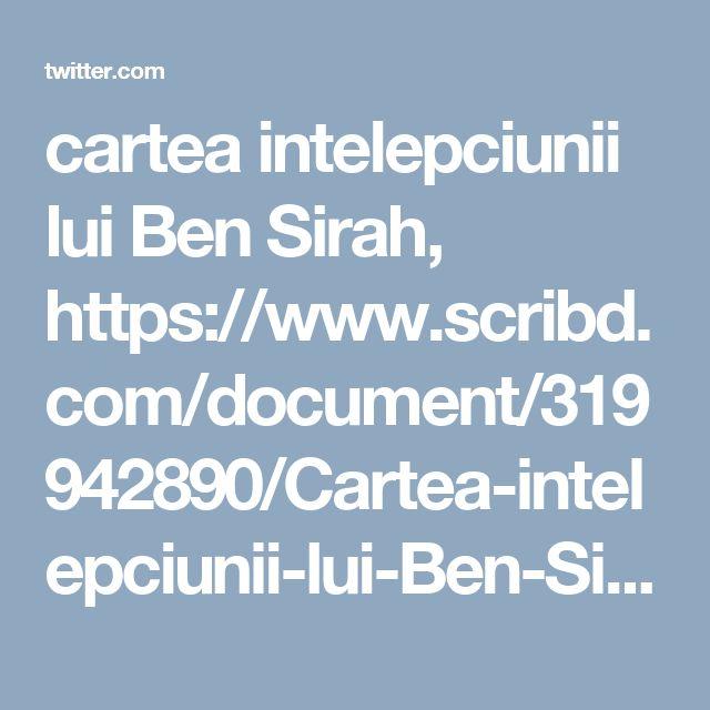 cartea intelepciunii lui Ben Sirah, https://www.scribd.com/document/319942890/Cartea-intelepciunii-lui-Ben-Sirah-Vechiul-Testament-ortodox,  https://t.co/H0hWi3DDFD