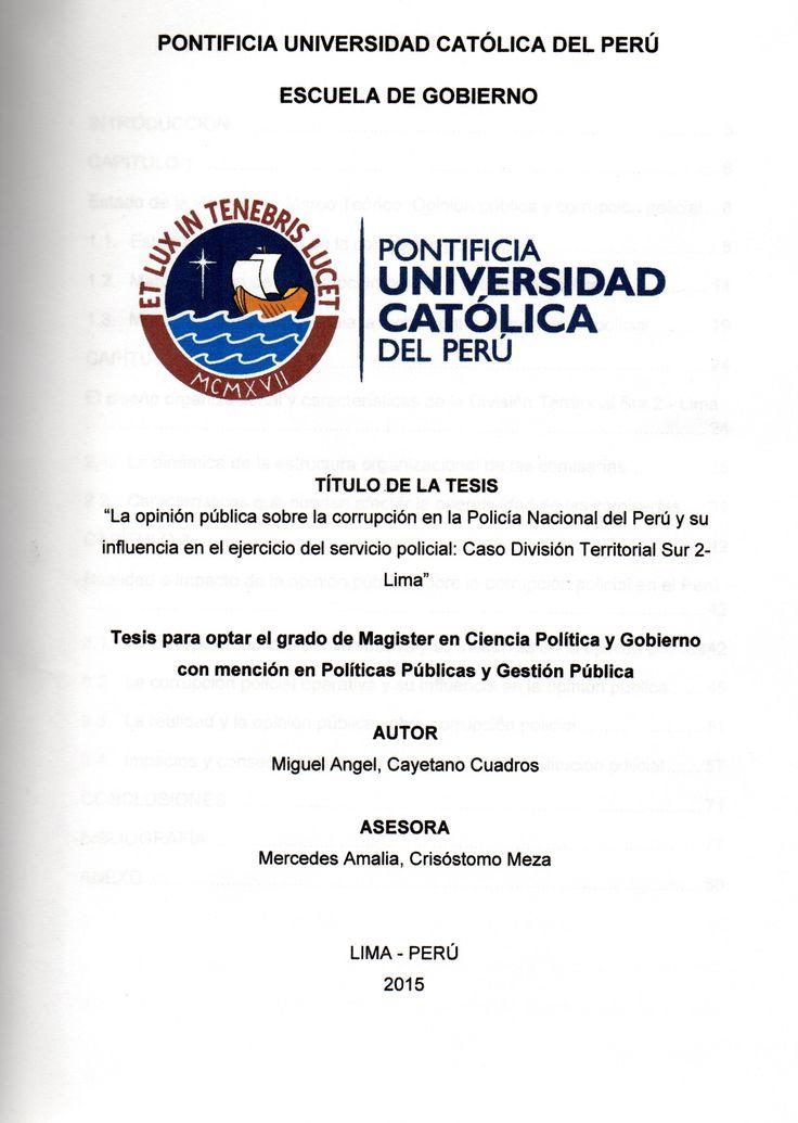La opinión pública sobre la corrupción en la Policía Nacional del Perú y su influencia en el ejercicio del servicio policial: caso División Territorial Sur 2 - Lima/ Miguel Ángel Cayetano Cuadros. (2015) / HV 8191.A2 C34