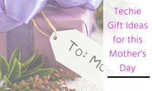 12 Best Tech Gift Ideas for This Mother's Day