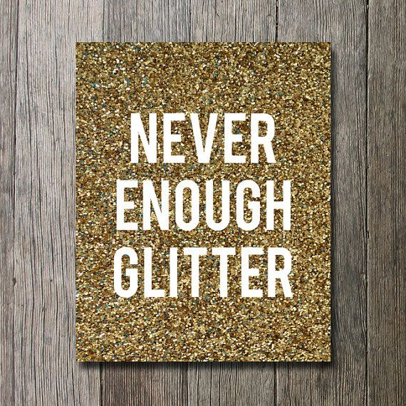 Glitter wall art, girly print, dorm decor, gold glitter print, gold print, never enough glitter - sparkle print on Etsy, $5.08