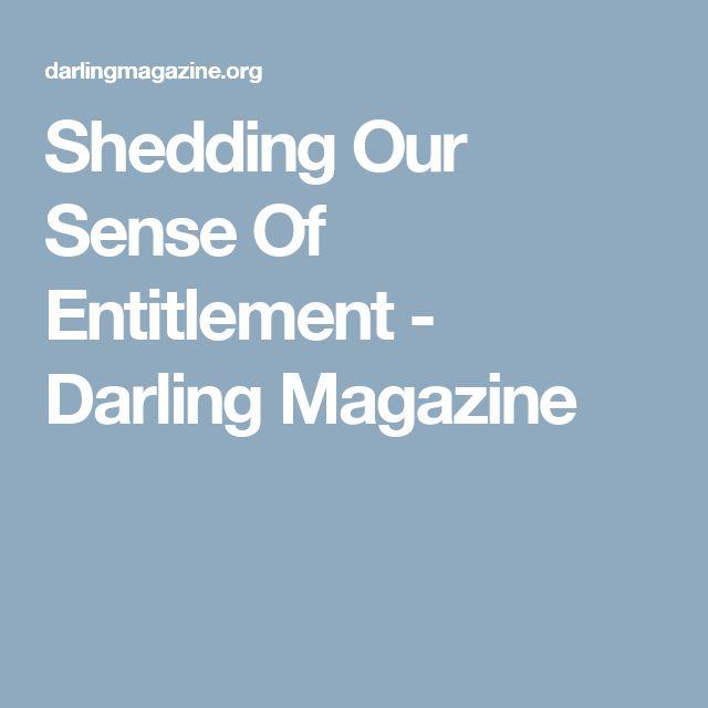 Shedding Our Sense Of Entitlement - Darling Magazine