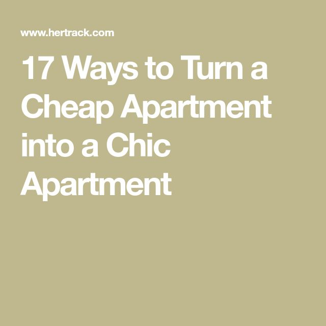17 Ways to Turn a Cheap Apartment into a Chic Apartment