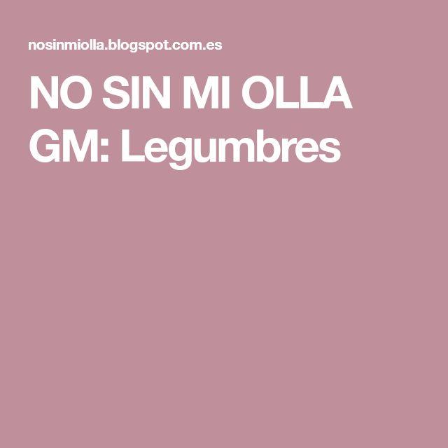 NO SIN MI OLLA GM: Legumbres