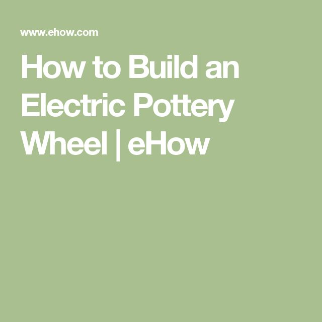 How to Build an Electric Pottery Wheel | eHow