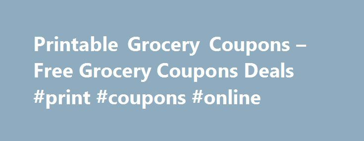 Printable Grocery Coupons – Free Grocery Coupons Deals #print #coupons #online http://coupons.remmont.com/printable-grocery-coupons-free-grocery-coupons-deals-print-coupons-online/  #free grocery coupons # Free Grocery Coupons Printable Grocery Coupons Supermarket Deals TIP: Select Clip All below to print ALL available coupons for maximum savings! Select your coupons to print, click the Print Coupons button, then redeem in store to save $$$! It s fast, easy and most of all free! Free Grocery…