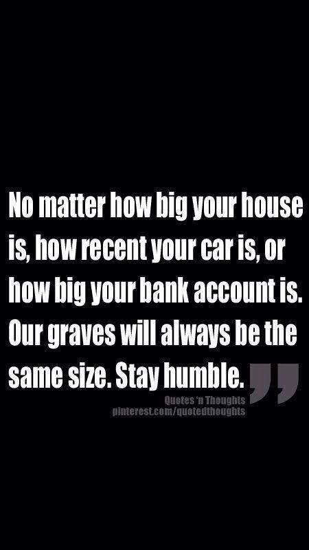 I fully believe this. God blesses us so we can be blessings, and none of us is better than the other! We are all human, bleed the same color, and will all have the same grave.