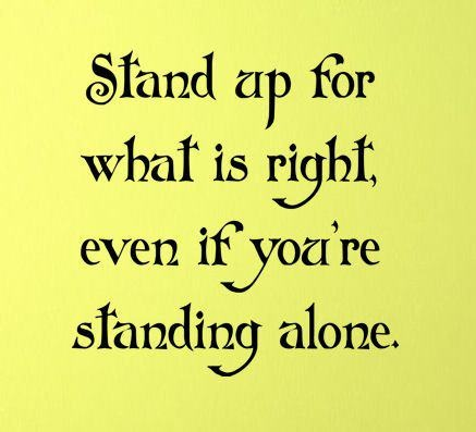 Do the right thing.: Thoughts, God Will, Inspiration, Quotes, Wisdom, Stands Alone, Stands Up, Living, True Stories