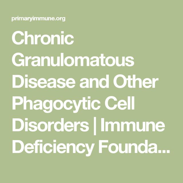 Chronic Granulomatous Disease and Other Phagocytic Cell Disorders | Immune Deficiency Foundation
